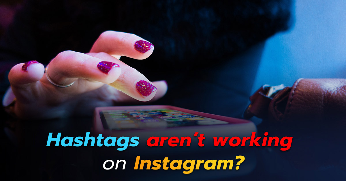 Hashtags Aren't Working On Instagram? 5 possible reasons why!